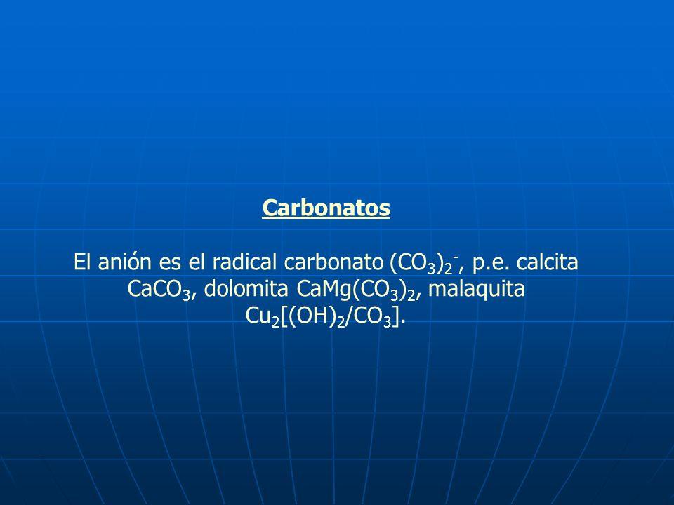 Carbonatos El anión es el radical carbonato (CO3)2-, p.e. calcita CaCO3, dolomita CaMg(CO3)2, malaquita Cu2[(OH)2/CO3].